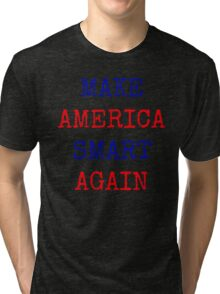Make America Smart Again Tri-blend T-Shirt