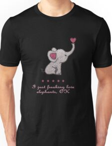 I just freaking love elephants Unisex T-Shirt