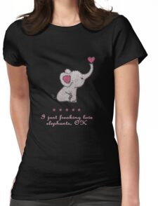 I just freaking love elephants Womens Fitted T-Shirt