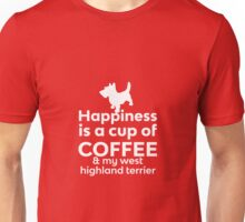 Happiness Coffee West Highland Terrier Unisex T-Shirt