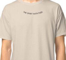 THE SPIRIT HATH FLED Classic T-Shirt