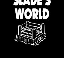 Slade's World by psychoandy