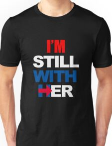 I'm Still With Her Hillary Clinton Support Unisex T-Shirt