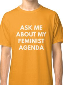 Ask Me About My Feminist Agenda Classic T-Shirt