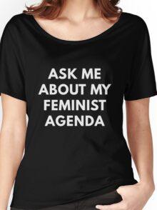 Ask Me About My Feminist Agenda Women's Relaxed Fit T-Shirt