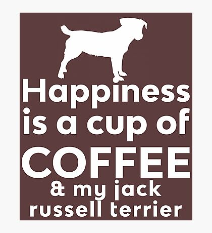 Happiness Coffee Jack Russel Terrier Photographic Print