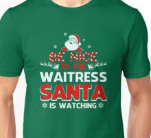 Be Nice To The Waitress Santa Is Watching  Unisex T-Shirt