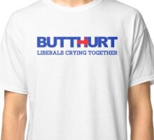 Pro-Trump / Hillary: BUTTHURT - Liberals Crying Together Classic T-Shirt