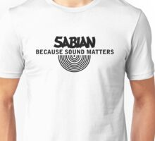 SABIAN CYMBALS-BECAUSE SOUND MATTERS Unisex T-Shirt