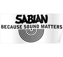 SABIAN CYMBALS-BECAUSE SOUND MATTERS Poster