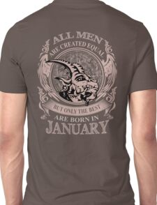 All men are created equal but only the best are born in January Unisex T-Shirt