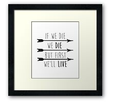 But First, We'll Live Framed Print