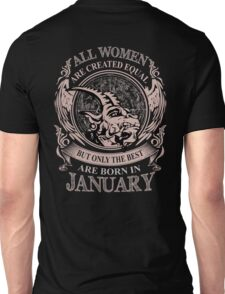 All Women are created equal but only the best are born in January Unisex T-Shirt