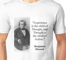 Experience Is The Child Of Thought - Disraeli Unisex T-Shirt