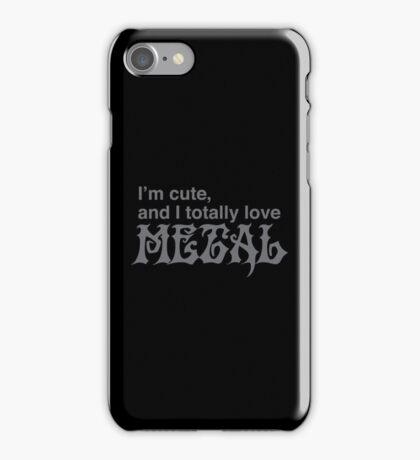 I'm cute and I totally love METAL iPhone Case/Skin