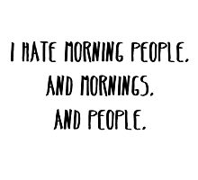 I Hate Morning People Photographic Print