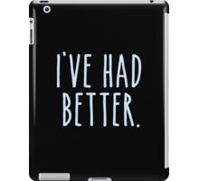 I've Had Better iPad Case/Skin