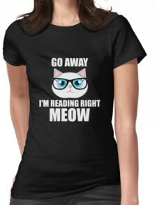 Go Away I'm Reading Right Meow Cat Book Lovers Womens Fitted T-Shirt