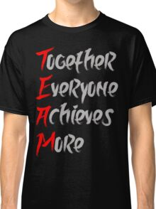 Together Everyone Achieves More Classic T-Shirt