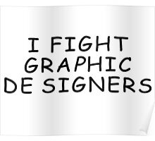 I Fight Graphic Designers Poster