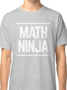 Math Ninja Math Geek Classic T-Shirt