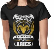 I Never Said I Was Perfect I Am An Aries Womens Fitted T-Shirt