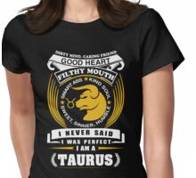 I Never Said I Was Perfect I Am A Taurus Womens Fitted T-Shirt
