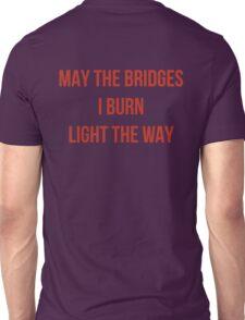 May The Bridges I Burn Light The Way Unisex T-Shirt