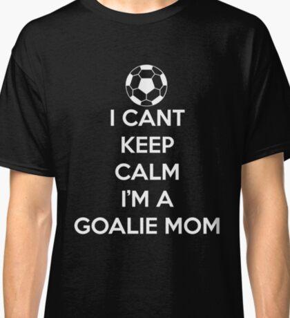 Women's I Can't Keep Calm I'M A GOALIE MOM Soccer Hockey Sport Shirt Classic T-Shirt