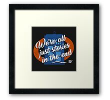 We're all just stories in the end... Framed Print