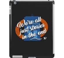 We're all just stories in the end... iPad Case/Skin
