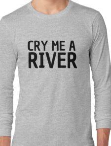 cry me a river pop music lyrics inspirational emotional t shirts Long Sleeve T-Shirt