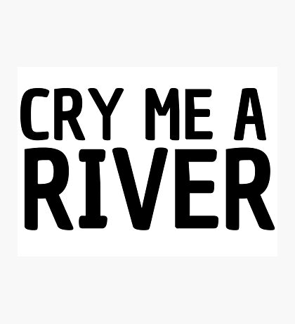 cry me a river pop music lyrics inspirational emotional t shirts Photographic Print