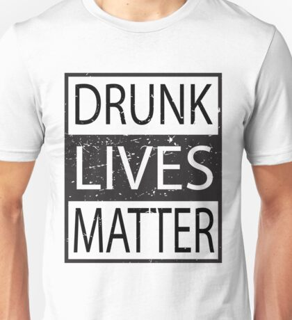 Drunk Lives Matter movement funny - humorous - joke Unisex T-Shirt