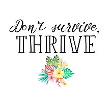 Don't survive, thrive Photographic Print
