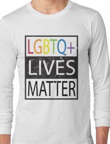 LGBTQ+ Lives Matter Gay right activists  Long Sleeve T-Shirt
