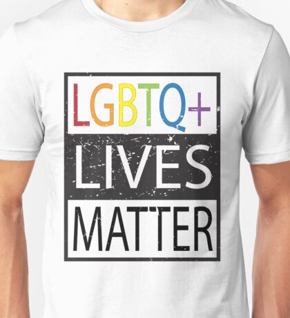 LGBTQ+ Lives Matter Gay right activists  Unisex T-Shirt