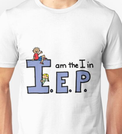 I am the I in IEP Unisex T-Shirt