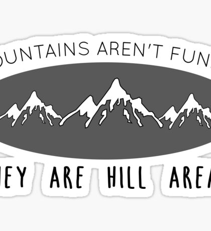 Mountains aren't funny Sticker