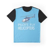 Pilots fly helicopters Graphic T-Shirt