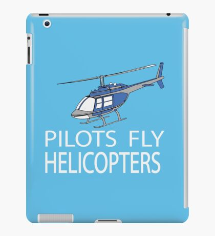Pilots fly helicopters iPad Case/Skin