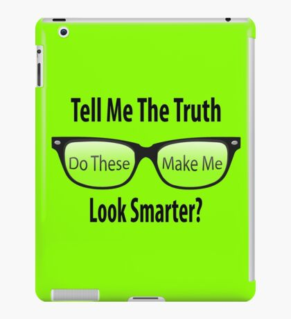 Tell Me The Truth - Do these make me look smarter? iPad Case/Skin