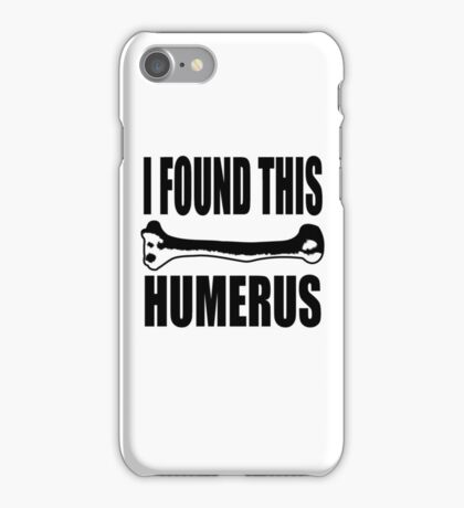 57I FOUND THIS HUMERUS TSHIRT Humorous Bone TEE Doctor Medical School Nurse iPhone Case/Skin