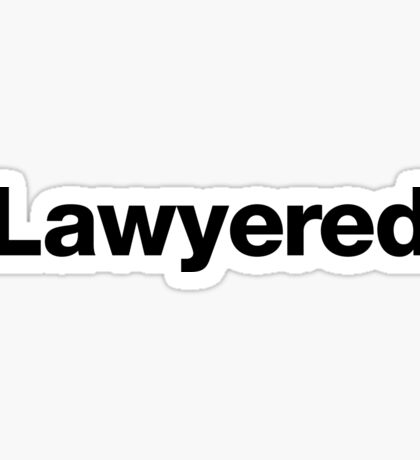 Lawyered 2.0 NEW! IMPROVED! Sticker