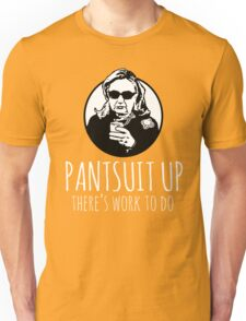 Pantsuit Up: There's Work to Do Unisex T-Shirt