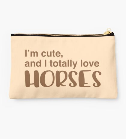 I'm cute and I totally love horses Studio Pouch