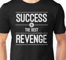 Success Is The Best Revenge Quote Unisex T-Shirt