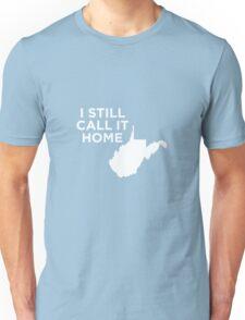 I Still Call It Home Local West Virginia Unisex T-Shirt