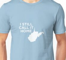 I Still Call It Home Local West Virginia Unisex T-Shirt