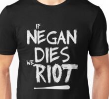 If Negan dies we riot Unisex T-Shirt